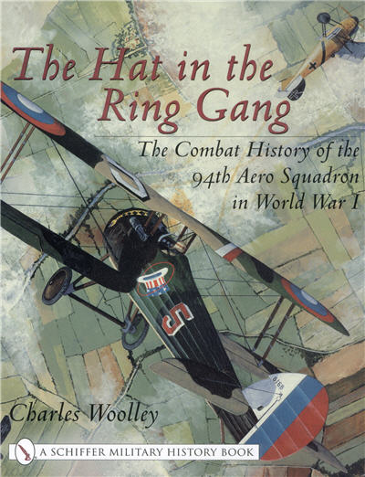 The Hat in the Ring Gang - The Combat History of the 94th Aero Squadron in World War I