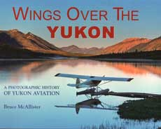 Wings Over the Yukon: A photographic History of Yukon Aviation