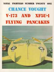 Naval Fighters Number Twenty-One: Chance Vought V-173 and XF5U-1 Flying Pancakes