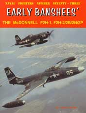 Naval Fighters Number Seventy-Three: Early Banshees' The McDonnell F2H-1, F2H-2/2B/2N/2P