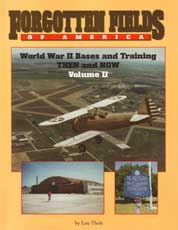 Forgotten Fields of America - World War II Bases and Training Then and Now - Volume 2