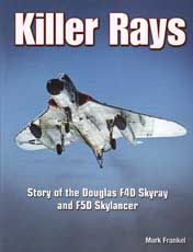 KILLER RAYS: the Story of the Douglas F-4-D Skyray and F-5D Skylancer