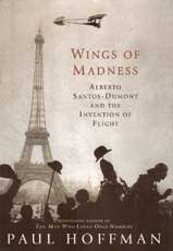 Wings of Madness - Alberto Santos-Dumont and the Invention of Flying